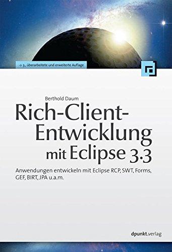 Rich-Client-Entwicklung mit Eclipse 3.3. Anwendungen entwickeln mit Eclipse RCP, SWT, Forms, GEF, BIRT, JPA u.a.m.