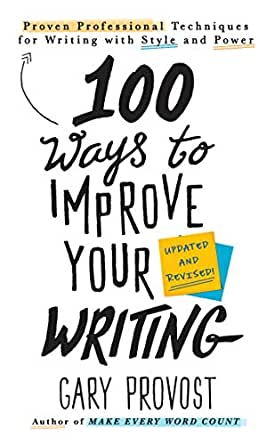 100 Ways to Improve Your Writing (Updated): Proven Professional Techniques for Writing with Style and Power (English Edition) eBook: Provost, Gary: Amazon.es: Tienda Kindle
