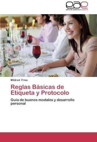 Reglas Basicas de Etiqueta y Protocolo: Guia de buenos modales y desarrollo personal (Spanish Edition) [Mildred Frias] (Tapa Blanda)