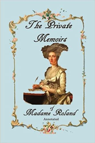 Book The Private Memoirs of Madame Roland, Annotated.