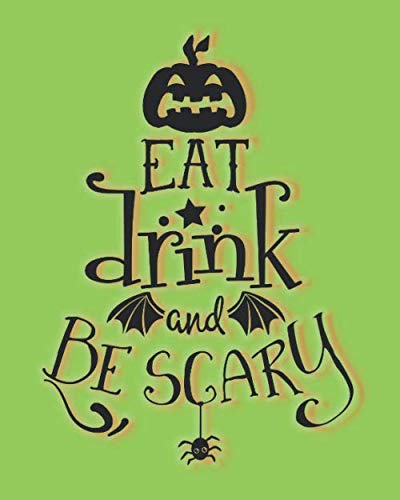 Mom Dad Eat All Halloween Candy (Eat Drink And Be Scary: Your Place To Journal All Year Long with a Halloween Theme with A Eat Drink And Be Scary Quote On The Front and Back)