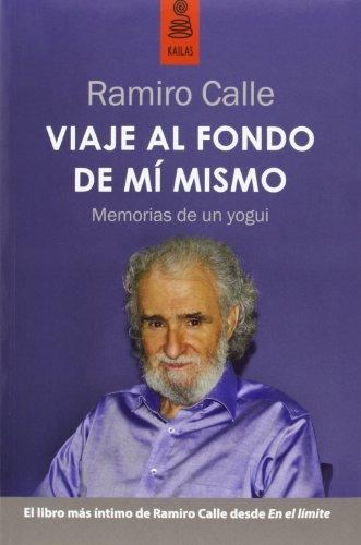 Descargar Libro Viaje Al Fondo De Mí Mismo: Memorias De Un Yogui Ramiro Calle Capilla