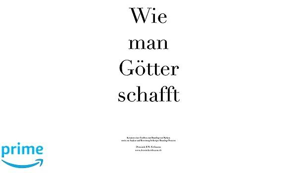 Wie man Götter schafft: Kreation einer Toolbox zum Branding von Marken sowie zur Analyse und Bewertung bisheriger Branding-Prozesse (German Edition)