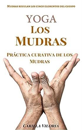 Los Mudras : Práctica curativa de los Mudras: Mudras