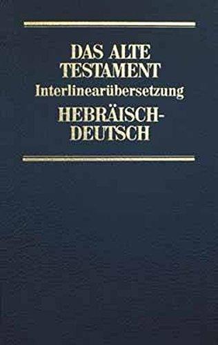 Das Alte Testament. InterlinearübersetzungHebräisch / Deutsch und Transkription des hebräischen Grundtextes, Band 1: Genesis - Deuteronomium