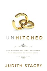 Unhitched: Love, Marriage, and Family Values from West Hollywood to Western China (NYU Series in Social and Cultural Analysis)