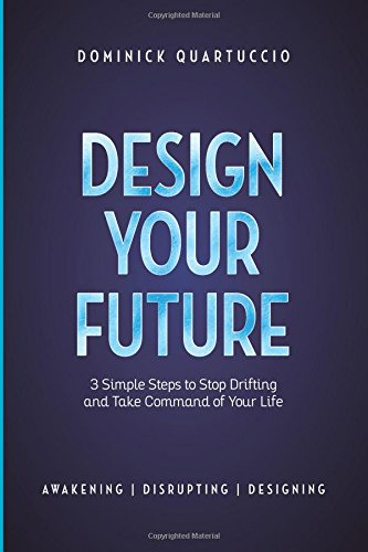 Read Online Design Your Future: 3 Simple Steps to Stop Drifting and Start Living pdf