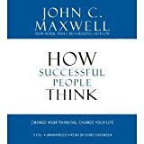 By John C. Maxwell: How Successful People Think: Change Your Thinking, Change Your Life [Audiobook]