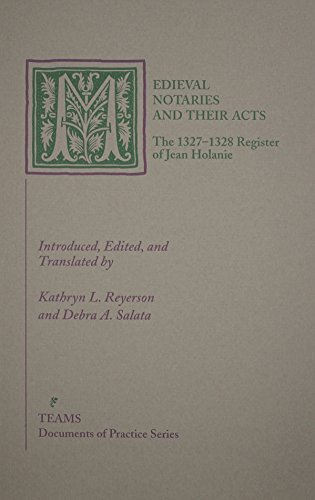 Medieval Notaries and Their Acts: The 1327-1328 Register of Jean Holanie (Documents of Practice Series)