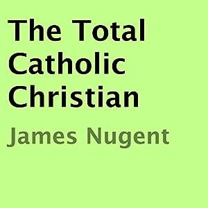 The Total Catholic Christian Audiobook