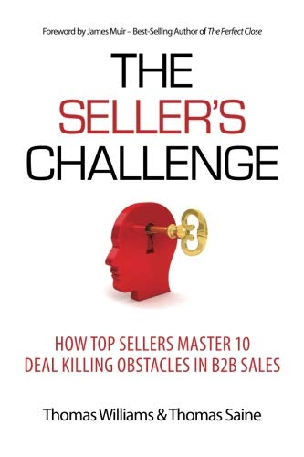 The Seller's Challenge: How Top Sellers Master 10 Deal Killing Obstacles in B2B Sales