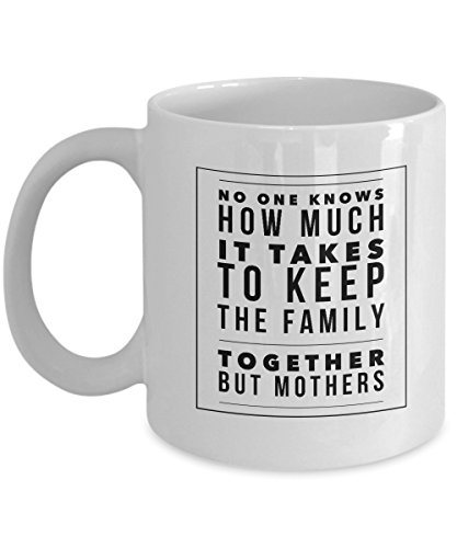 Funny Quote 11Oz Coffee Mug, No One Knows How Much It Takes To Keep The Family Together But Mothers for Dad, Grandpa, Husband From Son, Daughter, Wi