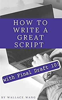 How to Write a Great Script with Final Draft 10 by [Wang, Wallace]