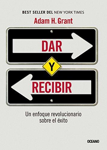 Dar y recibir: un enfoque revolucionaro sobre el éxito (Alta definición) (Spanish Edition)