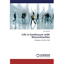 Life is Continuum with Discontinuities: Glimpses of Self in Self
