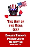 img - for The Art of the Deal (er): An Unauthorized Book on Donald Trump's (Non-Manifest) Principles of Marketing and How They Can Help (or Hurt) Small Businesses and Our Democracy - Adult Coloring Included book / textbook / text book