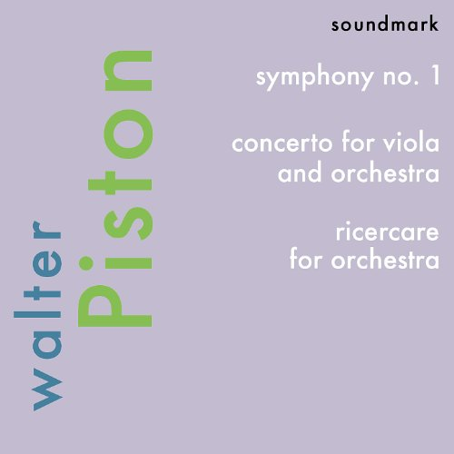 Walter Piston Premiere Recordings: Symphony No. 1, Concerto for Viola and Orchestra, Ricercare for Orchestra