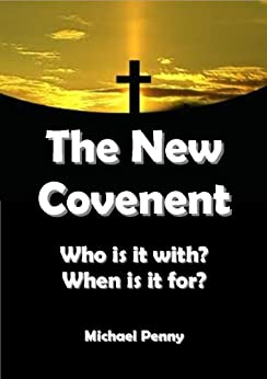The New Covenant: Who is it with? When is it for? by [Penny, Michael]