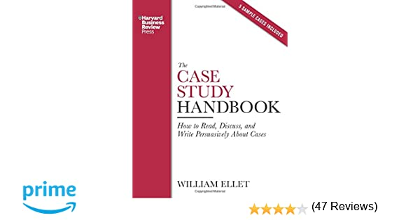 The Case Study Handbook: How to Read, Discuss, and Write ...
