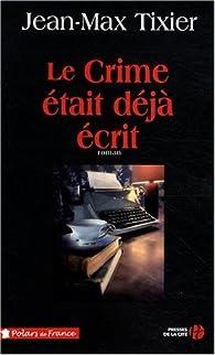 Le crime était déjà écrit par Jean-Max Tixier