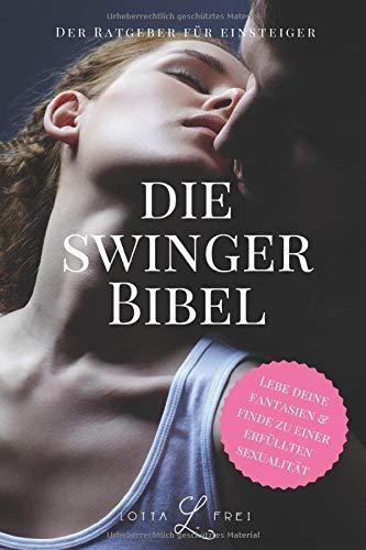 Die Swinger Bibel  Lebe Deine Fantasien Und Finde Zu Einer Erfüllten Sexualität