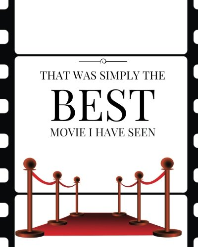 "Gifts Lovers Movie - That Was Simply The Best Movie I Have Seen: Perfect Gift for Movie Lovers | Movie Journal |Film Log | Keep A record Of All The Movies You Have Watched ... | 8 x 10"" Large (Film Reviews) (Volume 14)"