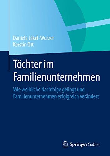 Töchter im Familienunternehmen: Wie weibliche Nachfolge gelingt und Familienunternehmen erfolgreich verändert (German Edition)
