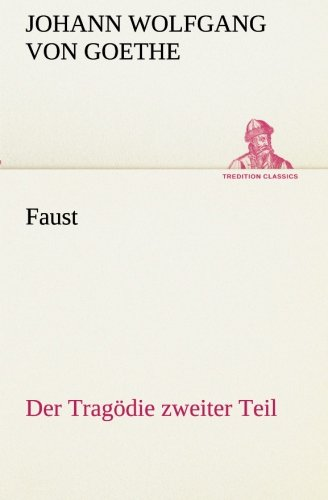Read Online Faust: Der Tragödie zweiter Teil (TREDITION CLASSICS) (German Edition) ebook