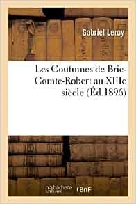les coutumes de brie comte robert au xiiie siecle savoirs et traditions french edition. Black Bedroom Furniture Sets. Home Design Ideas