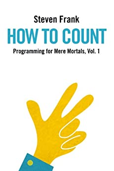 How to Count (Programming for Mere Mortals Book 1) by [Frank, Steven]