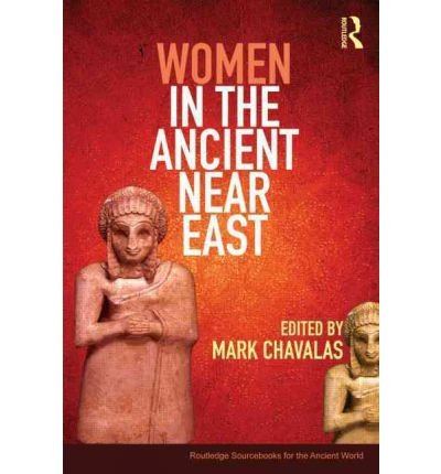 [(Women in the Ancient Near East: A Sourcebook)] [Author: Mark W. Chavalas] published on (November, 2013)