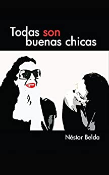 TODAS SON BUENAS CHICAS (Spanish Edition) by [Belda, Néstor]