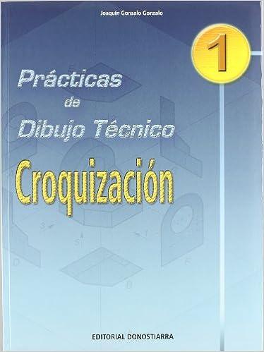 Prácticas de dibujo técnico n 1 : croquización: Joaquín Gonzalo Gonzalo: 9788470633058: Amazon.com: Books