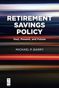Retirement Savings Policy: Past, Present, and Future by De|G PRESS