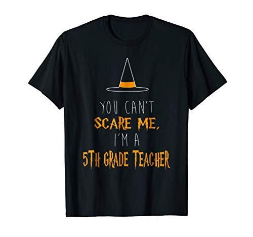 You Can't Scare Me I'm A 5th Grade Teacher T-Shirt