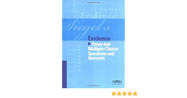 Siegel's Evidence: Essay and Multiple-Choice Questions and