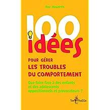 100 idées pour gérer les troubles du comportement: Que faire face à des enfants et des adolescents oppositionnels et provocateurs ? (French Edition)