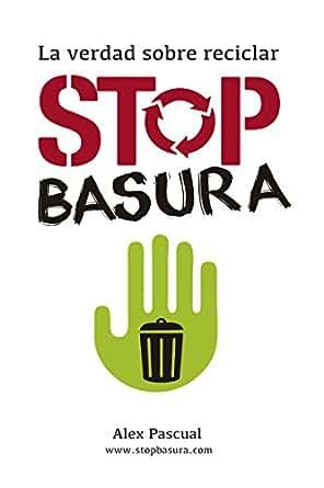 Stop basura: La verdad sobre reciclar eBook: Alex Pascual