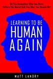 Learning to Be Human Again: Do you remember who you