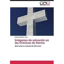 Imágenes de salvación en las Crónicas de Narnia: Una lectura cristiana de CS Lewis (Spanish Edition)