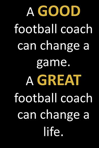 (A GOOD football coach can change a game. A GREAT football coach can change a life.: Football coach appreciation thank you gift from parents and kids. ... and this is a nice way to let them know that.)