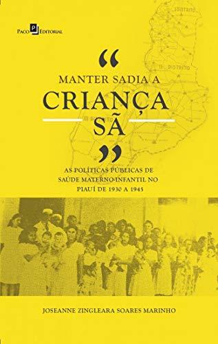 """""""Manter Sadia a Criança Sã"""": as Políticas Públicas de Saúde Materno-Infantil no Piauí de 1930 a 1945"""