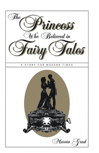 The Princess Who Believed in Fairy Tales: A Story for Modern Times