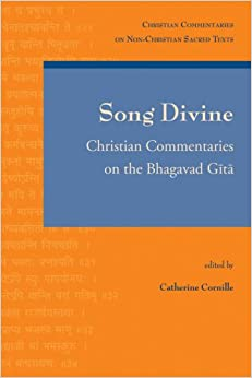 Book Song Divine: Christian Commentaries on the Bhagavad Gita (Christian Commentaries on Non-Christian Sacred Texts)