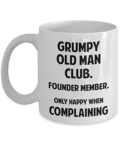 Old Man Mug - Grumpy old man club. Founder Member. Only happy when Complaining - Funny Gift For Old People