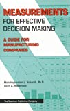 Measurements for Effective Decision Making : A Guide for Manufacturing Companies, Srikanth, Mokshagundam L. and Robertson, Scott A., 0943953049
