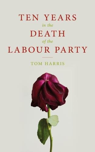 [B.O.O.K] Ten Years in the Death of the Labour Party 2007-2017<br />RAR