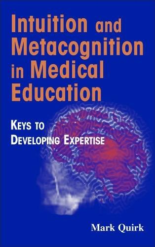 Intuition and Metacognition in Medical Education: Keys to Developing Expertise (Springer Series on Medical Education)