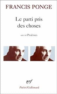Le parti pris des choses ; précédé de Douze petits écrits ; et suivi de Proêmes, Ponge, Francis