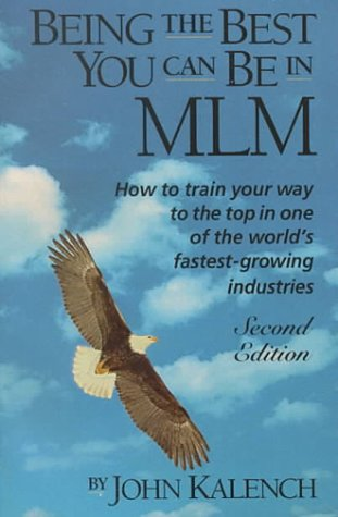 Being the Best You Can Be in MLM: How to Train Your Way to the Top in Multi-Level/Network Marketing-America's Fastest-Growing Industries (Best Mlm In The World)